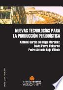 NUEVAS TECNOLOGÍAS PARA LA PRODUCCIÓN PERIODÍSTICA