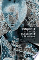 Determined to Destroy But Destined for Greatness Had The All Worse Things
