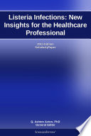 Listeria Infections  New Insights for the Healthcare Professional  2011 Edition