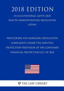 Procedures For Handling Retaliation Complaints Under The Employee Protection Provision Of The Consumer Financial Protection Act Of 2010 Us Occupational Safety And Health Administration Regulation Osha 2018 Edition