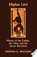 Eliphas Levi  Master of the Cabala  the Tarot and the Secret Doctrines