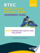 BTEC First Health and Social Care Level 2 Assessment Guide  Unit 5 Promoting Health and Wellbeing