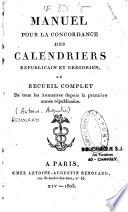 Manuel pour la concordance des calendriers républicain et grégorien, ou recueil complet de tous les Annuaires depuis la première année républicaine