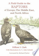 A Field Guide to the Raptors of Europe, the Middle East, and North Africa Imposing And Spectacular Birds To Be Found
