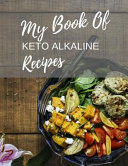 My Book Of Keto Alkaline Recipes Large Black Recipe Book To Write With Space For 200 Recipes 8 5 X 11 In