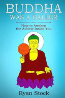 Buddha Was A Baller: How to Awaken the Athlete Inside You