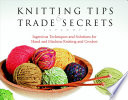 Knitting Tips & Trade Secrets Expanded : it's how to build a better butonhole or...