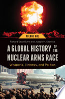 A Global History of the Nuclear Arms Race  Weapons  Strategy  and Politics  2 volumes