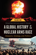 A Global History of the Nuclear Arms Race: Weapons, Strategy, and Politics [2 volumes]