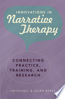 Innovations in Narrative Therapy  Connecting Practice  Training  and Research