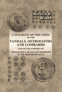 Catalogue of the Coins of the Vandals  Ostrogoths and Lombards and of the Empires of Thessalonica  Nicaea and Trebizond in the British Museum