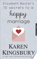 Elizabeth Baxter s Ten Secrets to a Happy Marriage