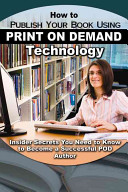 How to Publish Your Book Using Print on Demand Technology