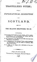 The Traveller s Guide  Or  a Topographical Description of Scotland  and of the Islands Belonging to It