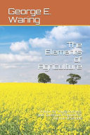 The Elements Of Agriculture A Book For Young Farmers With Questions Prepared For The Use Of Schools