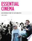 Essential Cinema: An Introduction To Film Analysis : analysis vividly illustrates principles in action as...