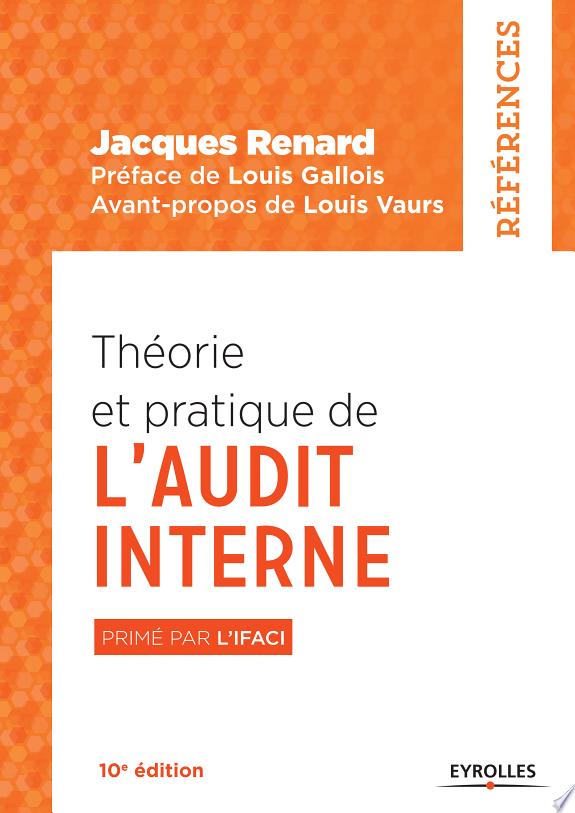 Théorie et pratique de l'audit interne / Jacques Renard ; préface de Louis Gallois ; avant-propos de Louis Vaurs.- Paris : Eyrolles , DL 2017