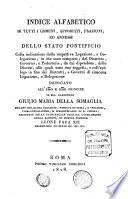 Indice alfabetico di tutti i comuni  appodiati  frazioni  ed annessi dello Stato Pontificio
