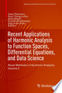 Recent Applications of Harmonic Analysis to Function Spaces  Differential Equations  and Data Science