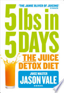 5LBs in 5 Days  The Juice Detox Diet