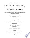 A new and complete set of decimal tables, on an improved system, for calculating monies and weights