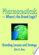 Pharmaceuticals Where s the Brand Logic