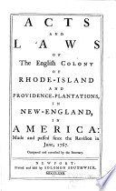 Acts and Laws of the English Colony of Rhode Island and Providence Plantations  in New England  in America  Made and Passed Since the Revision in June  1767