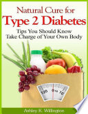 Natural Cure For Type 2 Diabetes Tips You Should Know Take Charge Of Your Own Body