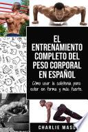 El Entrenamiento Completo Del Peso Corporal En Espa Ol C Mo Usar La Calistenia Para Estar En Forma Y M S Fuerte Spanish Edition