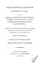 Opuscula, quibus lingua et antiquitas Aegyptiorum, difficiliora Librorum S. loca et historiae ecclesiasticae capita illustrantur
