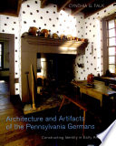 Architecture and Artifacts of the Pennsylvania Germans: Constructing Identity in Early America