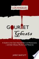 Gourmet Ghosts   Los Angeles Book PDF