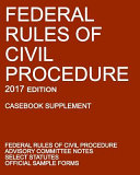 Federal Rules of Civil Procedure  2017 Edition  Casebook Supplement
