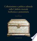 Collezionismo e politica culturale nella Calabria vicereale borbonica e postunitaria