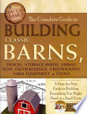 The Complete Guide to Building Classic Barns  Fences  Storage Sheds  Animal Pens  Outbuildings  Greenhouses  Farm Equipment    Tools