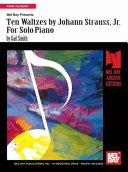 Ten Waltzes by Johann Strauss  Jr  for Solo Piano