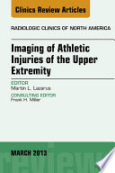 Imaging Of Athletic Injuries Of The Upper Extremity An Issue Of Radiologic Clinics Of North America book