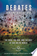Debates for the Digital Age  The Good  the Bad  and the Ugly of our Online World  2 volumes