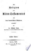 Die Religion des A. T. nach den kanonischen Büchern entwickelt