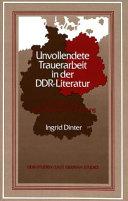 Unvollendete Trauerarbeit in der DDR Literatur