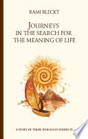 Journeys in the Search for the Meaning of Life  A story of those who have found it