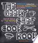 The Geeky Chef Cookbook : and fantasy tv, movies, games and...