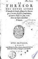 Le thresor des douze livres d Amadis de Gaule  assavoir les Harangues  conoins    pistres  complaintes et autres choses les plus excellentes et dignes du lecteur fran  ois