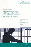 Auswirkungen von Hafterfahrungen auf Selbstbild und Identität rechtsextremer jugendlicher Gewalttäter