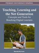 Book Teaching, Learning and the Net Generation: Concepts and Tools for Reaching Digital Learners