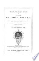 The Life  Voyages  and Exploits of Admiral Sir Francis Drake  KT