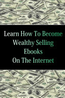 Learn How to Become Wealthy Selling EBooks