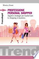 Professione personal shopper  Segreti e strategie per trasformare lo shopping in business
