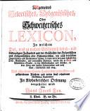 Allgemeines Helvetisches, Eydgenößisches, Oder Schweitzerisches LEXICON