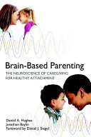Brain Based Parenting  The Neuroscience of Caregiving for Healthy Attachment Expertise Team Up To Explore The Brain